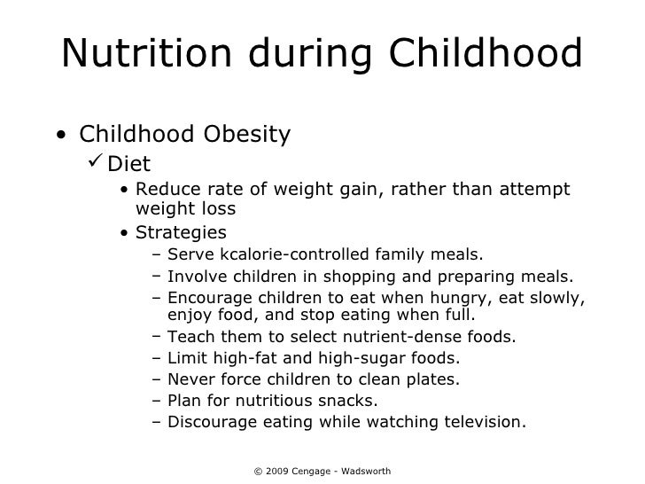Nutrition during Childhood• Childhood Obesity   Diet     • Reduce rate of weight gain, rather than attempt       weight l...