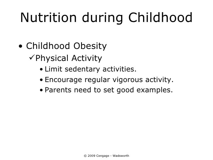 Nutrition during Childhood• Childhood Obesity  Physical Activity    • Limit sedentary activities.    • Encourage regular ...