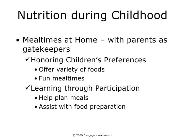 Nutrition during Childhood• Mealtimes at Home – with parents as  gatekeepers  Honoring Children's Preferences    • Offer ...