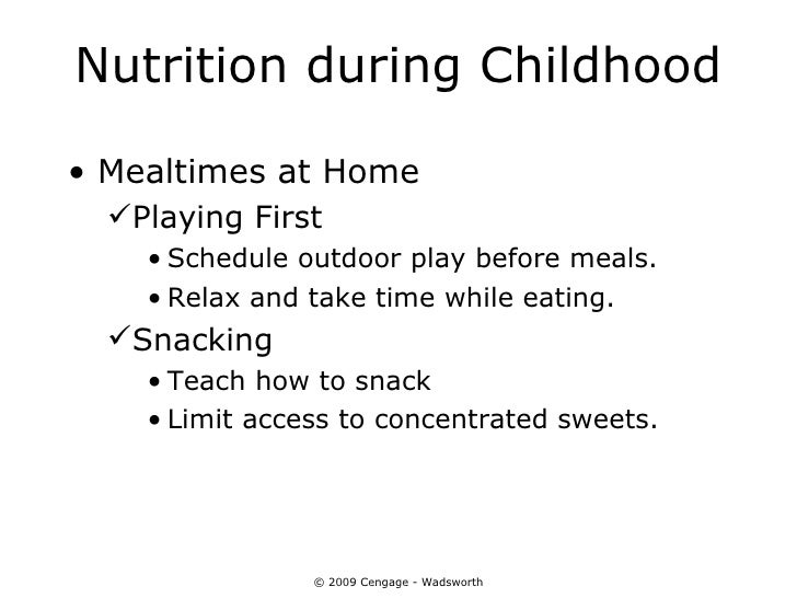 Nutrition during Childhood• Mealtimes at Home  Playing First    • Schedule outdoor play before meals.    • Relax and take...