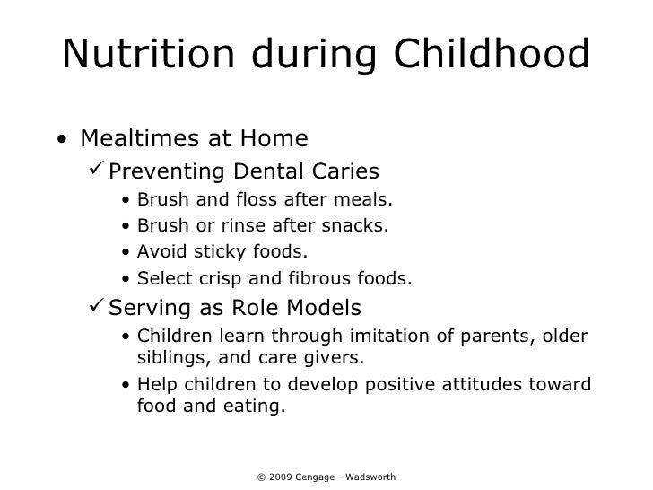 Nutrition during Childhood• Mealtimes at Home   Preventing Dental Caries    •   Brush and floss after meals.    •   Brush...