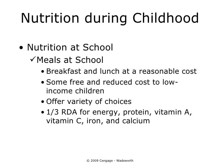 Nutrition during Childhood• Nutrition at School  Meals at School    • Breakfast and lunch at a reasonable cost    • Some ...