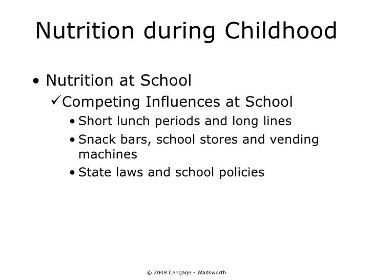 Nutrition during Childhood• Nutrition at School  Competing Influences at School    • Short lunch periods and long lines  ...