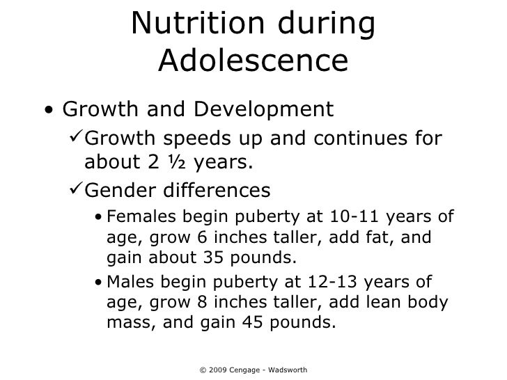 Nutrition during         Adolescence• Growth and Development  Growth speeds up and continues for   about 2 ½ years.  Gen...