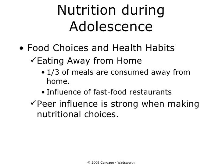 Nutrition during        Adolescence• Food Choices and Health Habits  Eating Away from Home    • 1/3 of meals are consumed...