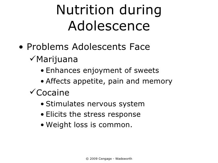 Nutrition during         Adolescence• Problems Adolescents Face  Marijuana    • Enhances enjoyment of sweets    • Affects...