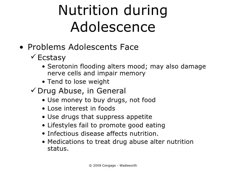 Nutrition during             Adolescence• Problems Adolescents Face   Ecstasy     • Serotonin flooding alters mood; may a...