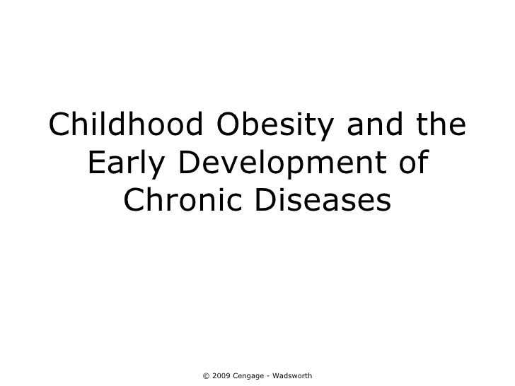 Childhood Obesity and the  Early Development of     Chronic Diseases         © 2009 Cengage - Wadsworth