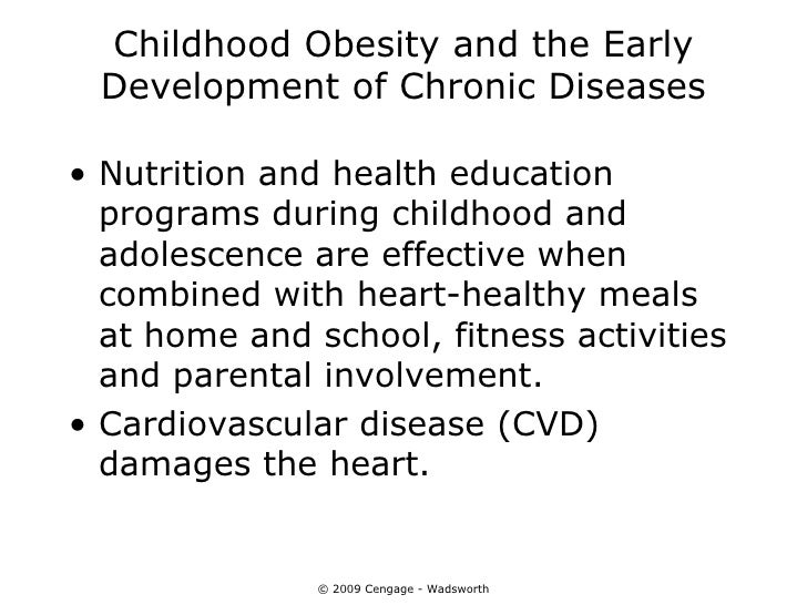 Childhood Obesity and the Early Development of Chronic Diseases• Nutrition and health education  programs during childhood...