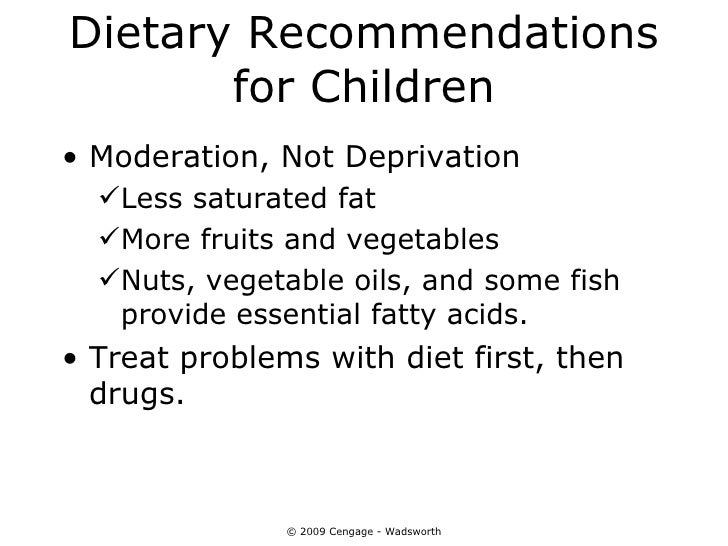 Dietary Recommendations       for Children• Moderation, Not Deprivation  Less saturated fat  More fruits and vegetables ...