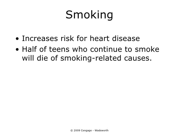 Smoking• Increases risk for heart disease• Half of teens who continue to smoke  will die of smoking-related causes.       ...