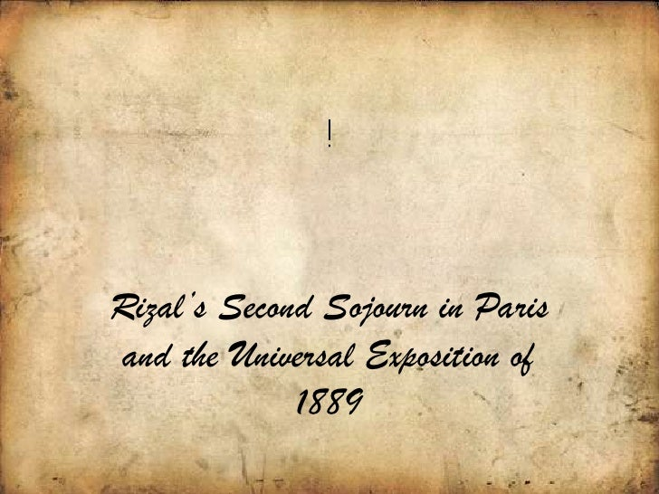 Rizal's Second Sojourn in Parisand the Universal Exposition of             1889