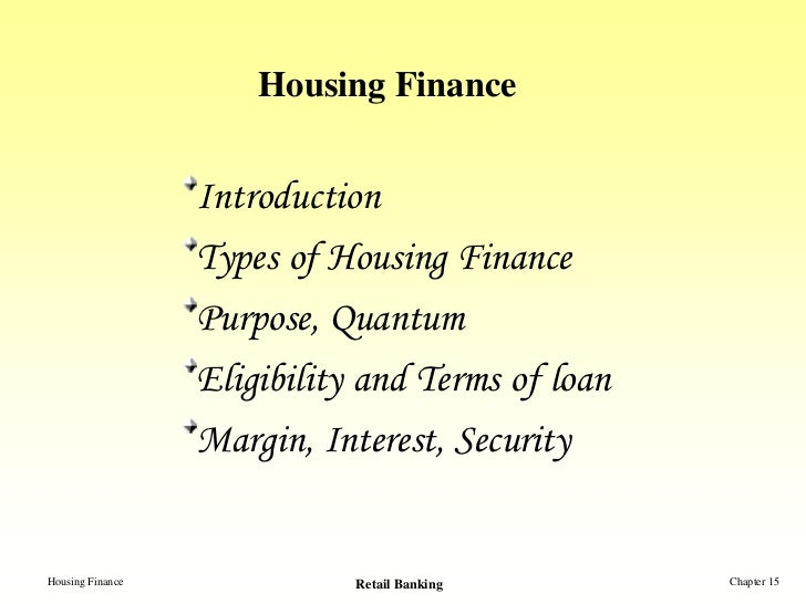 Housing Finance                  Introduction                  Types of Housing Finance                  Purpose, Quantum ...