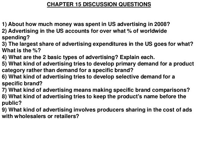 CHAPTER 15 DISCUSSION QUESTIONS1) About how much money was spent in US advertising in 2008?2) Advertising in the US accoun...