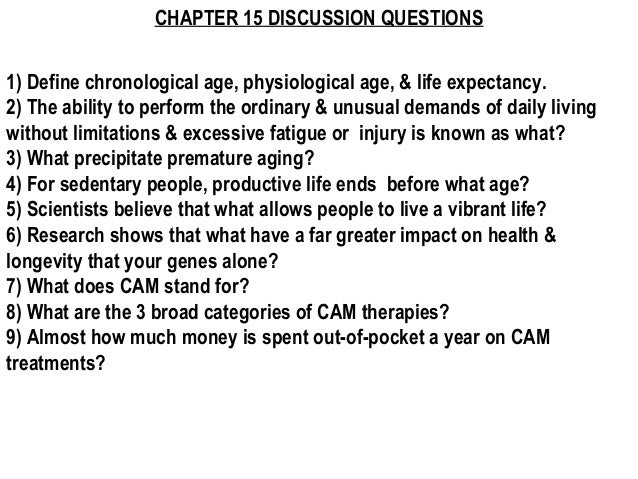 CHAPTER 15 DISCUSSION QUESTIONS1) Define chronological age, physiological age, & life expectancy.2) The ability to perform...
