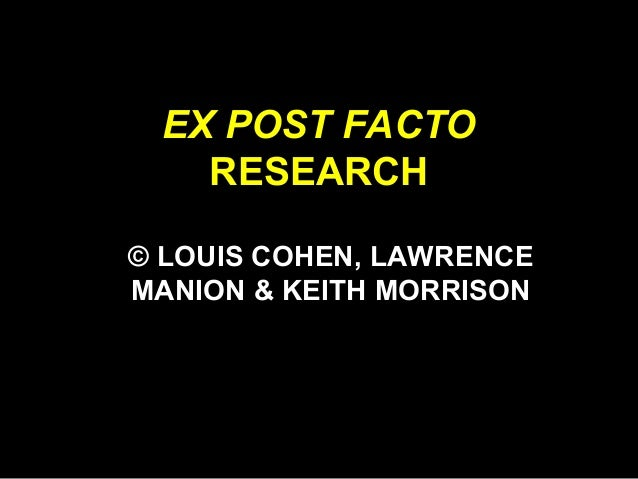 EX POST FACTO RESEARCH © LOUIS COHEN, LAWRENCE MANION & KEITH MORRISON