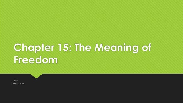 Chapter 15: The Meaning of Freedom Jsrcc HIS 121 01 PR