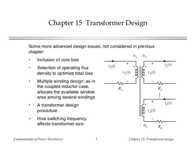 Fundamentals of Power Electronics Chapter 15: Transformer design1 Chapter 15 Transformer Design Some more advanced design ...