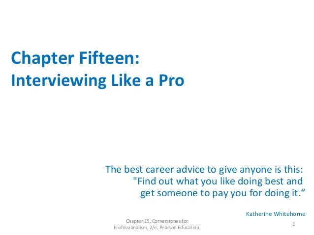 """Chapter Fifteen: Interviewing Like a Pro The best career advice to give anyone is this: """"Find out what you like doing best..."""