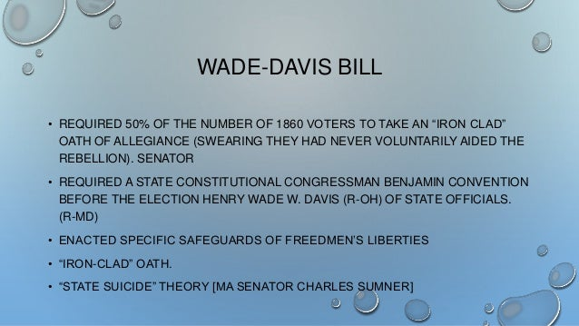 comparison of wade davis bill to proclamation The battle over reconstruction the proclamation of amnesty and reconstruction was lincoln's plan to reintegrate the confederate states wade-davis bill.