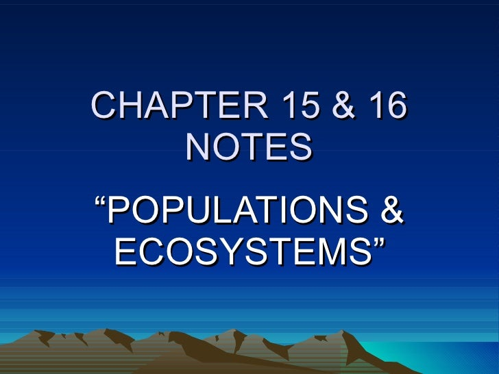 """CHAPTER 15 & 16 NOTES """" POPULATIONS & ECOSYSTEMS"""""""