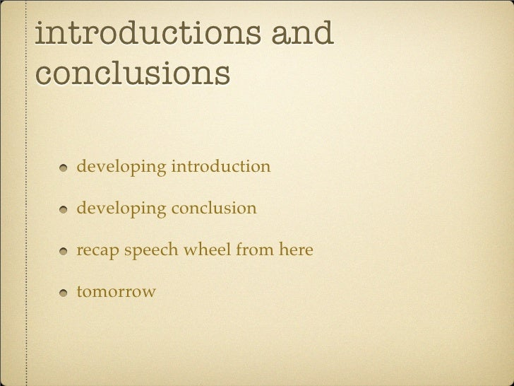 introductions andconclusions  developing introduction  developing conclusion  recap speech wheel from here  tomorrow