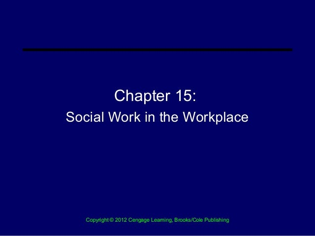 Chapter 15:Social Work in the Workplace   Copyright © 2012 Cengage Learning, Brooks/Cole Publishing