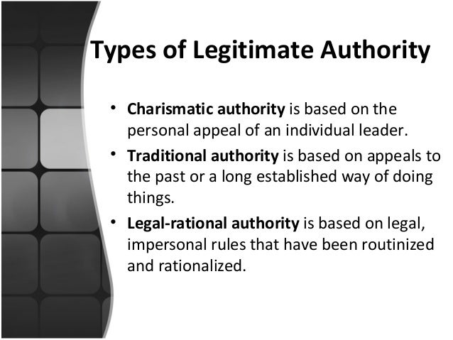 "three types legitimate authority ""the types of legitimate domination max weber (1925) types of legitimate domination summary : s pecifies the characteristics and effects of."