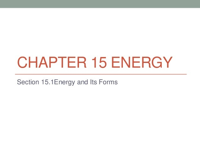 CHAPTER 15 ENERGYSection 15.1Energy and Its Forms