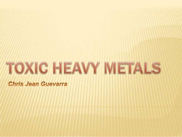 HEAVY METALS Substances *Hg  13.5  *Pb  11.3  Cu  9.0  *Cd  8.7  *Cr  7.2  Sn  5.8-7.3  *As  5.8  Al  2.7  Mg  1.7  H2O  D...