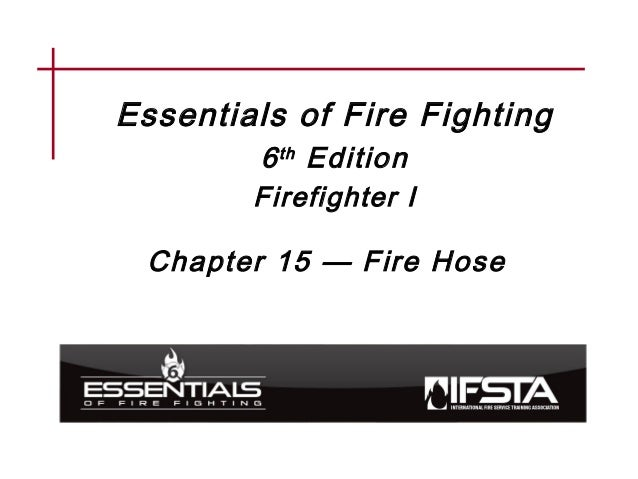 Essentials of Fire Fighting 6th Edition Firefighter I Chapter 15 — Fire Hose