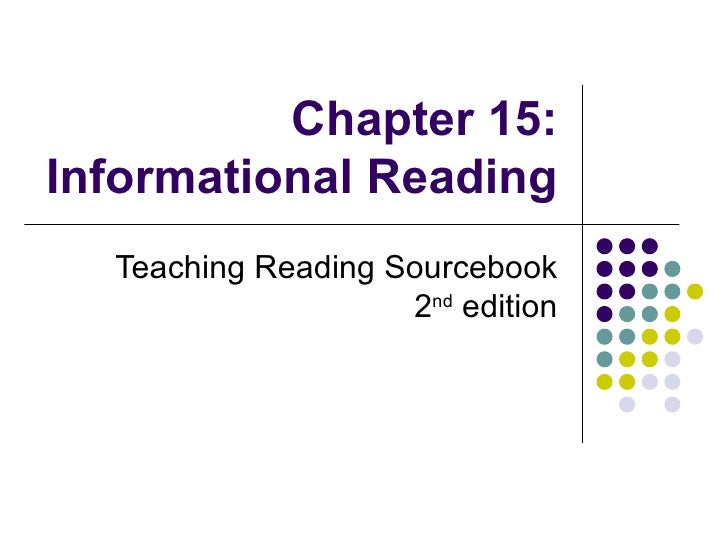 Chapter 15: Informational Reading Teaching Reading Sourcebook 2 nd  edition