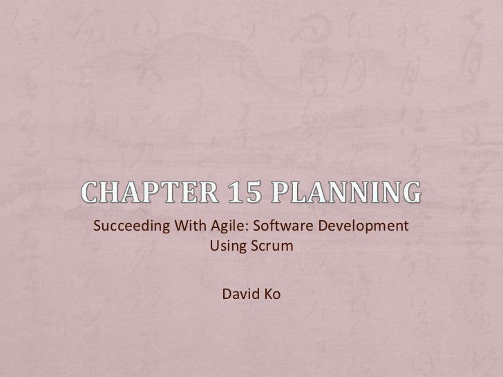 Succeeding With Agile: Software Development                Using Scrum                 David Ko