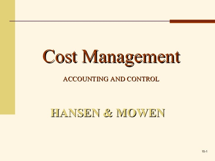 Cost Management  ACCOUNTING AND CONTROLHANSEN & MOWEN                           15-1