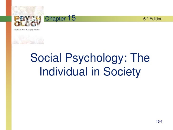 Chapter 15        6th EditionSocial Psychology: The Individual in Society                           15-1