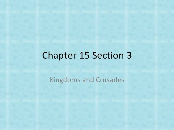 Chapter 15 Section 3 Kingdoms and Crusades
