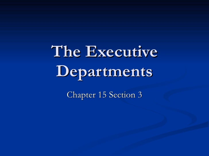 The Executive Departments Chapter 15 Section 3