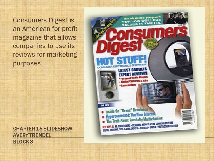 <ul><li>Consumers Digest is an American for-profit magazine that allows companies to use its reviews for marketing purpose...