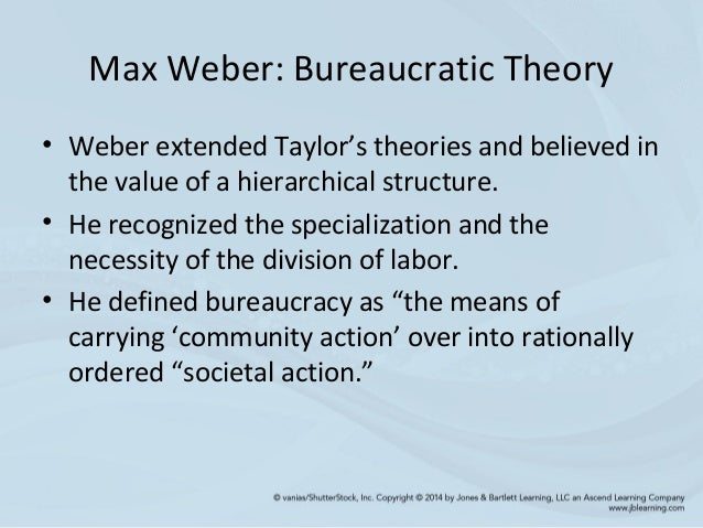 what are the advantages of max weber bureaucracy theory The bureaucratic model evolved from theories espoused by max weber  these  advantages supposedly enhance the decision-making process because.