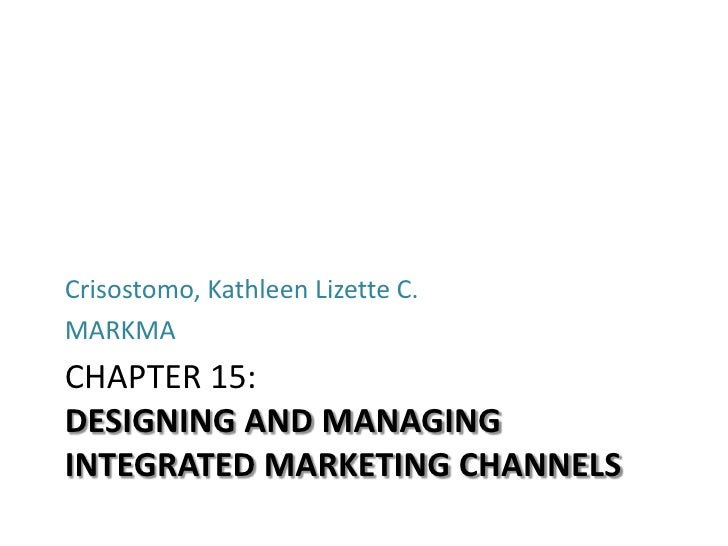 Crisostomo, Kathleen Lizette C.MARKMACHAPTER 15:DESIGNING AND MANAGINGINTEGRATED MARKETING CHANNELS