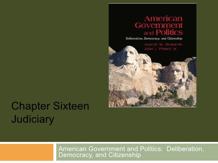 American Government and Politics:  Deliberation, Democracy, and Citizenship Chapter Sixteen Judiciary