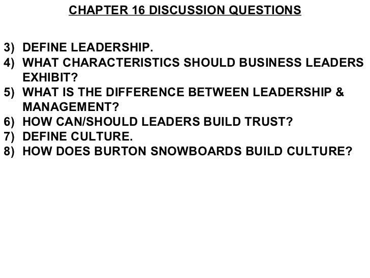 <ul><li>CHAPTER 16 DISCUSSION QUESTIONS </li></ul><ul><li>DEFINE LEADERSHIP. </li></ul><ul><li>WHAT CHARACTERISTICS SHOULD...