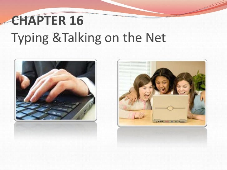CHAPTER 16Typing &Talkingonthe Net<br />