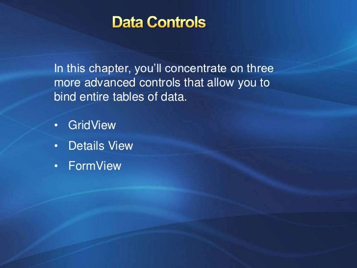In this chapter, you'll concentrate on threemore advanced controls that allow you tobind entire tables of data.• GridView•...