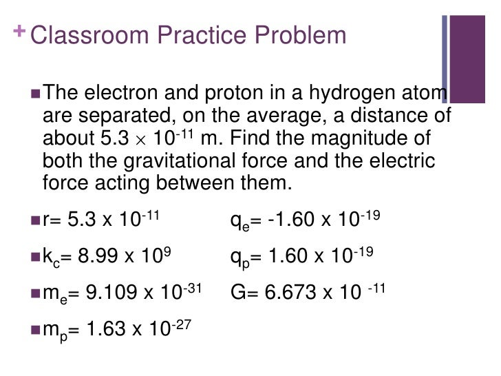 + Classroom Practice Problem  The electron and proton in a hydrogen atom  are separated, on the average, a distance of  a...