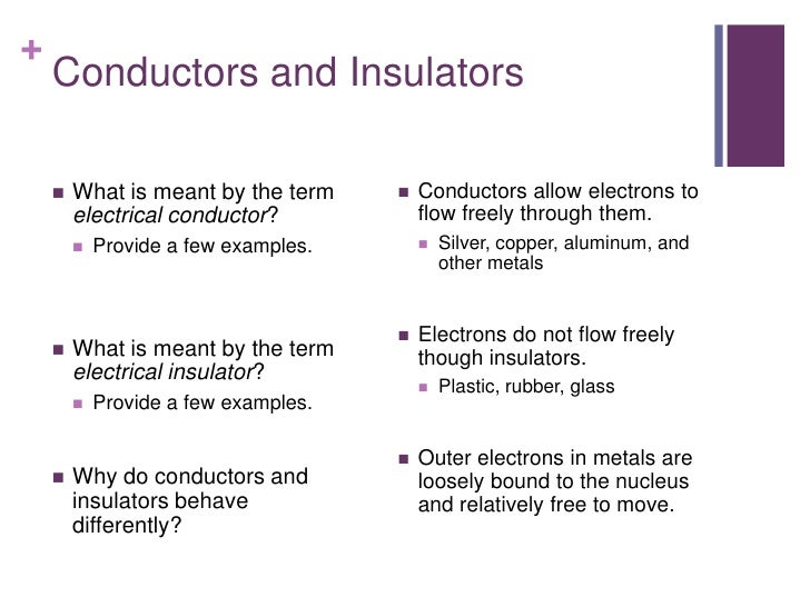 +    Conductors and Insulators       What is meant by the term        Conductors allow electrons to        electrical co...