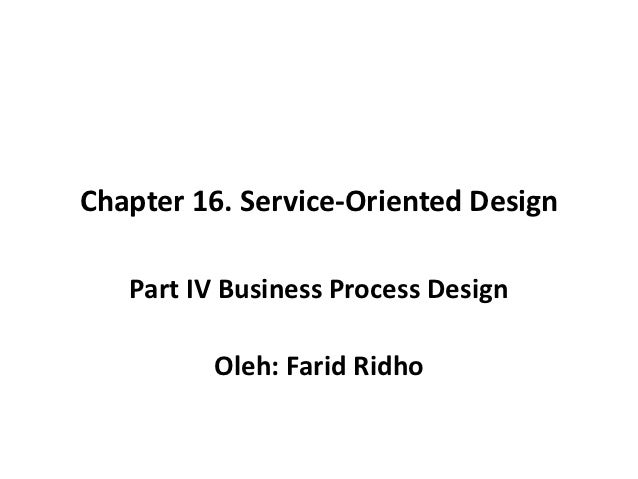 Chapter 16. Service-Oriented Design   Part IV Business Process Design         Oleh: Farid Ridho