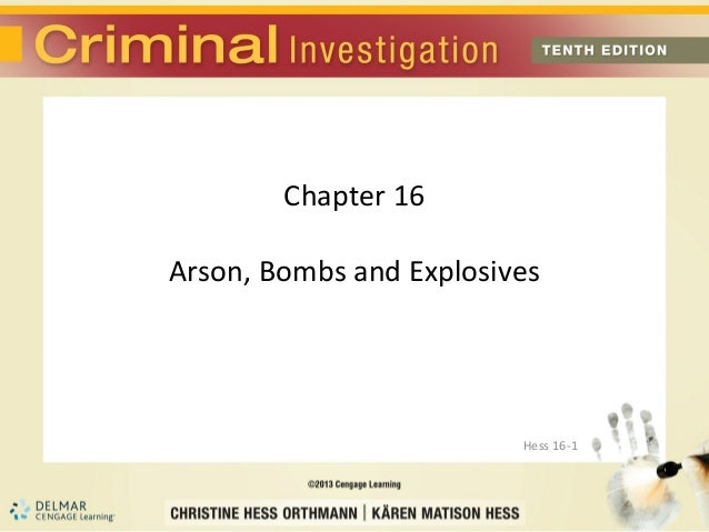 Chapter 16Arson, Bombs and Explosives                         Hess 16-1
