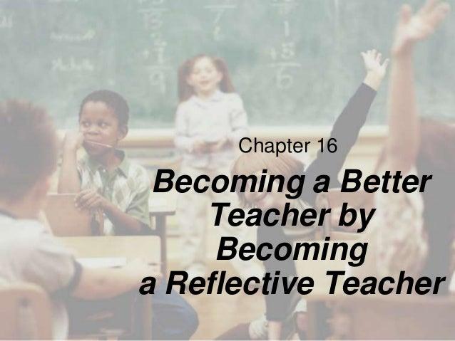 Chapter 16  Becoming a Better Teacher by Becoming a Reflective Teacher