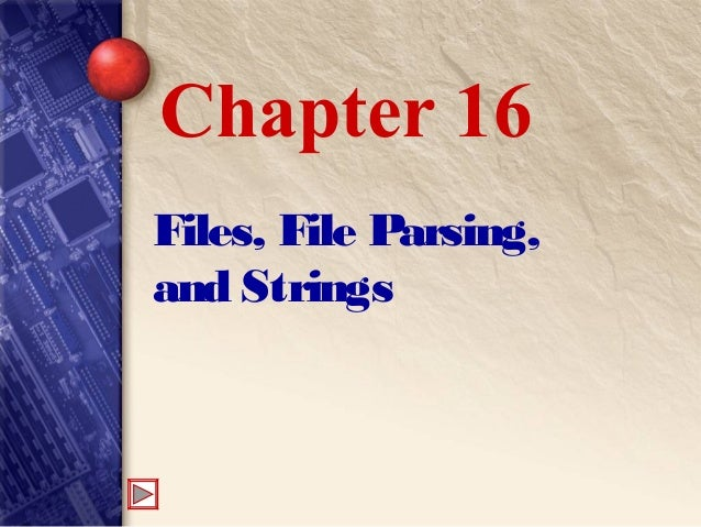 Files, File Parsing, and Strings Chapter 16